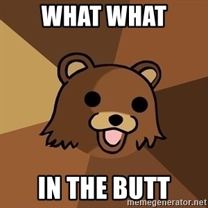 Pedobear - what what  in the butt