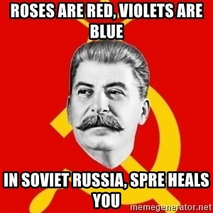 Stalin Says - Roses are Red, Violets are Blue In Soviet Russia, Spre heals you