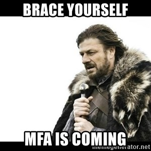 Winter is Coming - Brace yourself MFA is coming