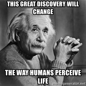 Albert Einstein - THIS GREAT DISCOVERY WILL CHANGE THE WAY HUMANS PERCEIVE LIFE