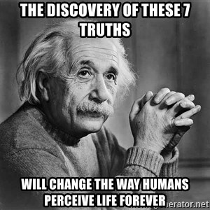 Albert Einstein - THE DISCOVERY OF THESE 7 TRUTHS WILL CHANGE THE WAY HUMANS PERCEIVE LIFE FOREVER