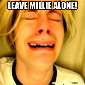 Leave Brittney Alone - Leave millie alone!