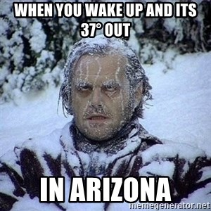 Frozen Jack - when you wake up and its 37° out  in arizona
