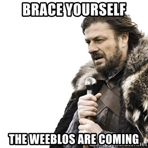 Winter is Coming - Brace Yourself The Weeblos are coming
