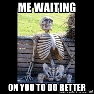 Still Waiting - Me waiting on you to do better