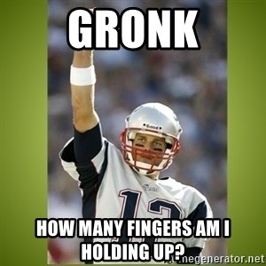 tom brady - Gronk How many fingers am I holding up?