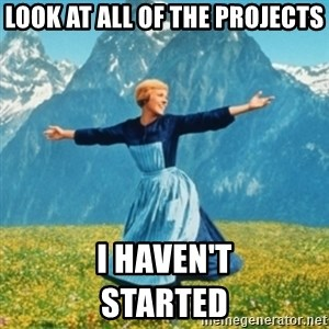 Sound Of Music Lady - Look at all of the projects I haven't                                    Started