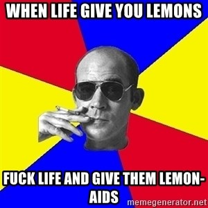 journalist - When life give you lemons Fuck life and give them lemon-AIDS