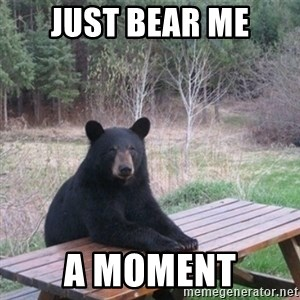 Patient Bear - Just Bear Me A Moment