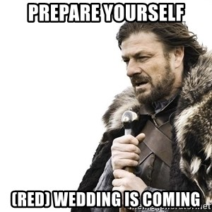 Winter is Coming - prepare yourself (red) wedding is coming