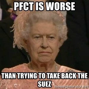 Unimpressed Queen Elizabeth  - PFCT is worse Than trying to take back the suez