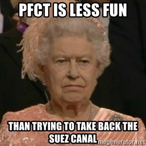 Unimpressed Queen Elizabeth  - PFCT is less fun than trying to take back the suez canal
