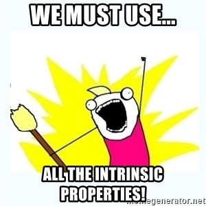 All the things - We Must Use... All the intrinsic properties!