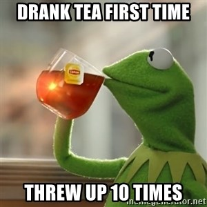 Kermit The Frog Drinking Tea - Drank tea first time Threw up 10 times