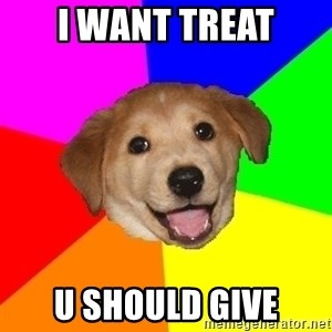 Advice Dog - I want treat U should give