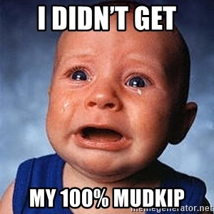 Crying Baby - I didn't get My 100% mudkip