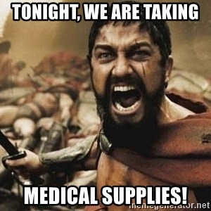 300 - Tonight, we are taking  medical supplies!