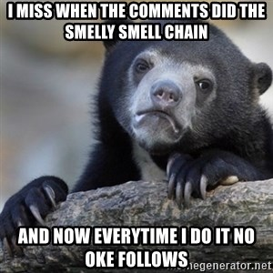 Confession Bear - I miss when the comments did the smelly smell chain And now everytime i do it no oke follows
