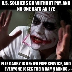 joker mind loss - U.S. soldiers go without pay, and no one bats an eye Elle Darby is denied free service, and everyone loses their damn minds