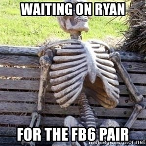 Waiting For Op - Waiting on Ryan for the FB6 pair
