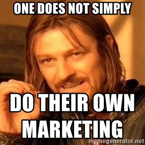 One Does Not Simply - One does not simply do their own marketing