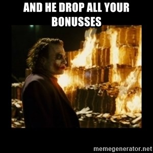 Not about the money joker - And he drop all your bonusses