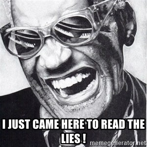 ray charles - I just came here to read the lies !