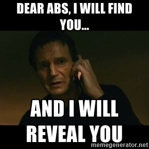 liam neeson taken - Dear Abs, I will find you... And I will reveal you