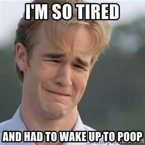Dawson's Creek - I'm so tired and had to wake up to poop