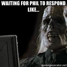 OP will surely deliver skeleton - Waiting for Phil to respond like...