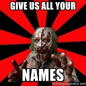 Zombie - give us all your  names