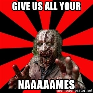 Zombie - give us all your naaaaames