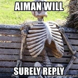 Waiting For Op - Aiman will Surely reply
