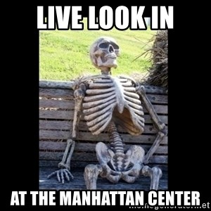Still Waiting - live look in at the manhattan center