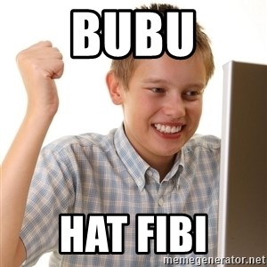 First Day on the internet kid - bubu hat fibi