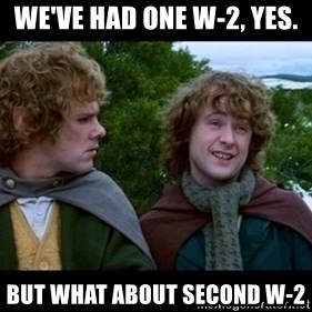 What about second breakfast? - We've had one W-2, yes. But what about second W-2