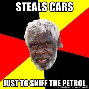 Abo - steals cars just to sniff the petrol