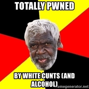 Abo - totally pwned by white cunts (and alcohol)