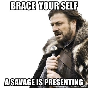 Winter is Coming - Brace  your self a savage is presenting