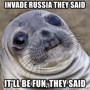 Awkward Seal - Invade Russia they said It'll be fun, they said