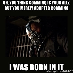 Bane Dark Knight - Oh, you think CommInq is your ally. But you merely adopted CommInq I was born in it
