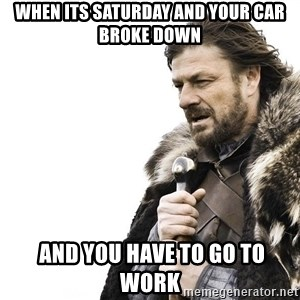 Winter is Coming - When its Saturday and your car broke down  and you have to go to work