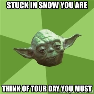 Advice Yoda Gives - stuck in snow you are think of tour day you must
