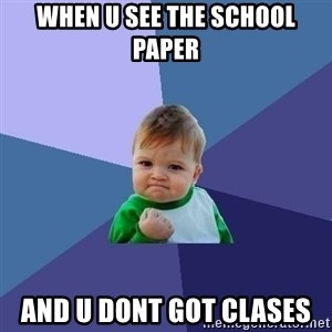 Success Kid - when u see the school paper and u dont got clases