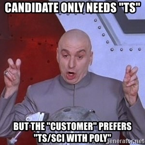 "Dr. Evil Air Quotes - Candidate only needs ""TS"" But the ""customer"" prefers ""TS/SCI with Poly"""