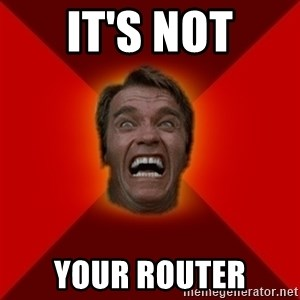 Angry Arnold - it's not your router