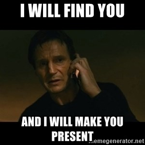 liam neeson taken - I will find you and i will make you present