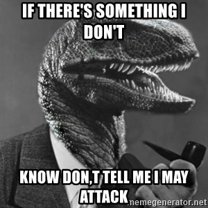 Philosoraptor - If there's something i don't know don,t tell me i may attack
