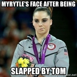 McKayla Maroney Not Impressed - Myrytle's face after being slapped by Tom