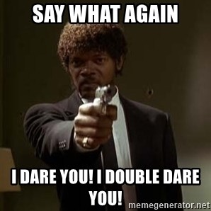 Jules Pulp Fiction - say what again i dare you! i double dare you!